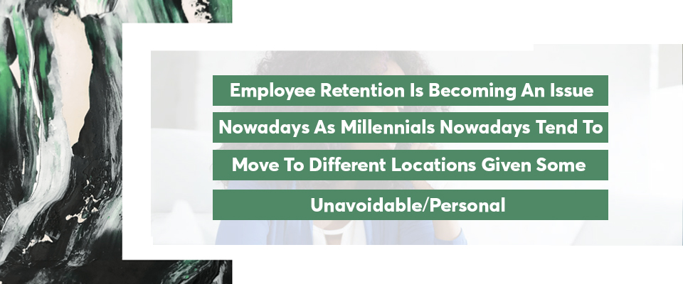 employee retention is becoming an issue nowadays as millennials nowadays tend