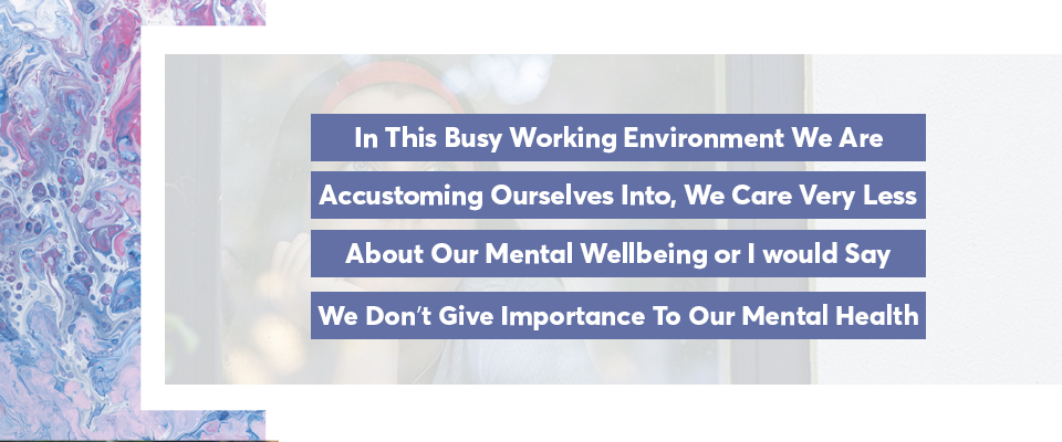 we care very less about our mental