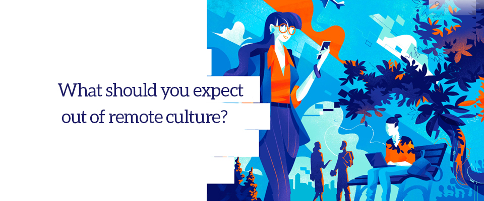should you expect out of remote culture